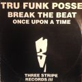 TRU FUNK POSSE / BREAK THE BEAT . ONCE UPON A TIME