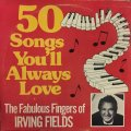 IRVING FIELDS / 50s SONGS YOU'LL ALWAYS LOVE  THE FABULOUS FINGERS OF IRVING FIELDS