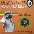 JAH SHAKA / DUB SALUTE 8 HOW LONG DUB